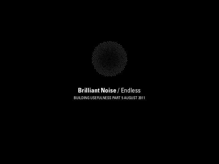 Brilliant Noise / EndlessBUILDING USEFULNESS PART 5 AUGUST 2011