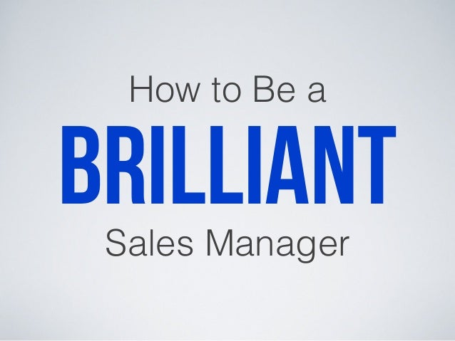 How to Be a brilliantSales Manager