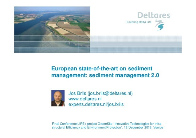 European state-of-the-art on sediment management: sediment management 2.0 Jos Brils (jos.brils@deltares.nl) www.deltares.n...