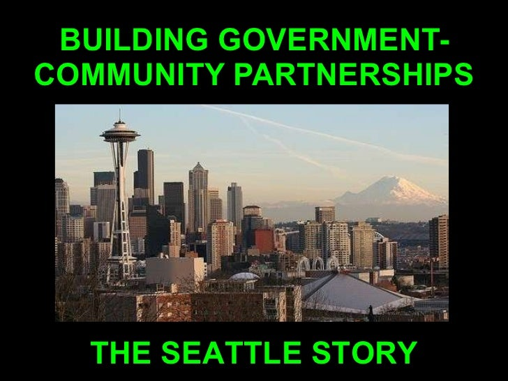 BUILDING GOVERNMENT-COMMUNITY PARTNERSHIPS THE SEATTLE STORY