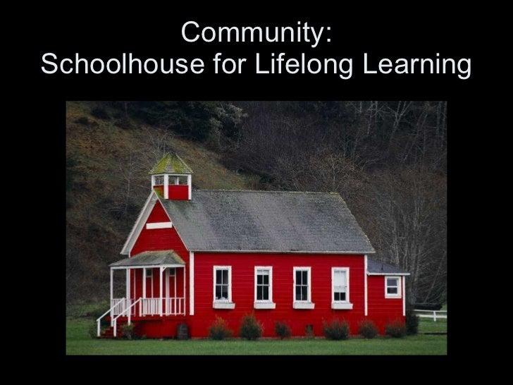 Community: Schoolhouse for Lifelong Learning