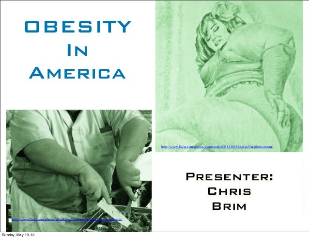 OBESITYInAmericaPresenter:ChrisBrimhttp://www.flickr.com/photos/sblackley/2840866676/sizes/l/in/photostream/http://www.fli...