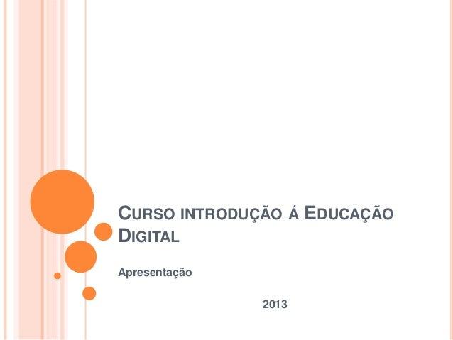 CURSO INTRODUÇÃO Á EDUCAÇÃO DIGITAL Apresentação 2013