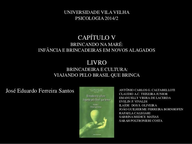 UNIVERSIDADE VILA VELHA  CAPÍTULO V  BRINCANDO NA MARÉ:  INFÂNCIA E BRINCADEIRAS EM NOVOS ALAGADOS  LIVRO  BRINCADEIRA E C...