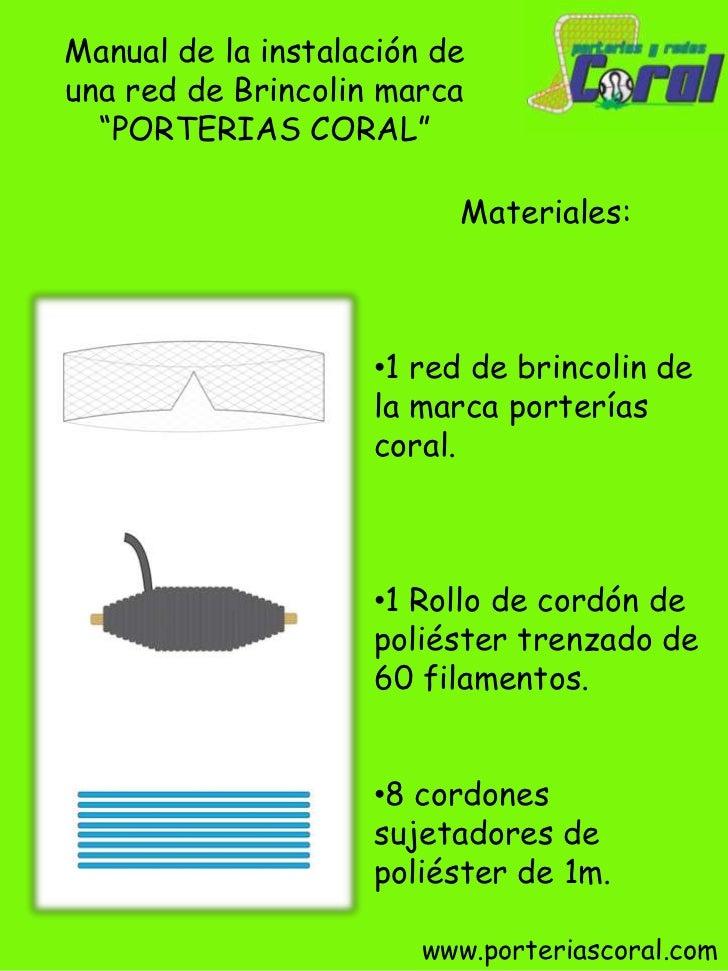 """Manual de la instalación de una red de Brincolin marca """"PORTERIAS CORAL""""<br />Materiales:<br /><ul><li>1 red de brincolin ..."""