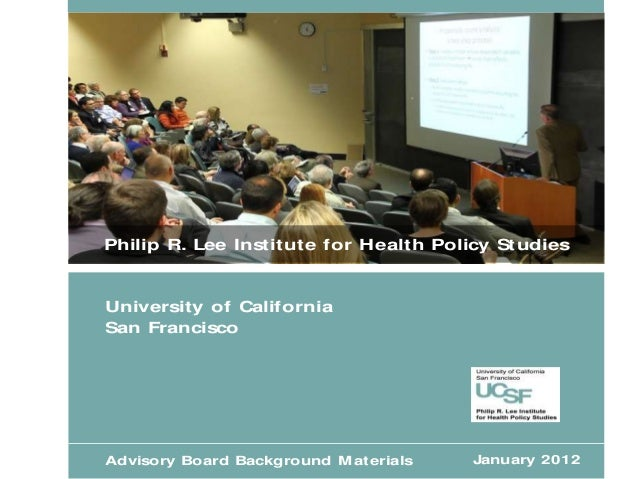 Philip R. Lee Institute for Health Policy StudiesUniversity of CaliforniaSan FranciscoAdvisory Board Background M aterials...