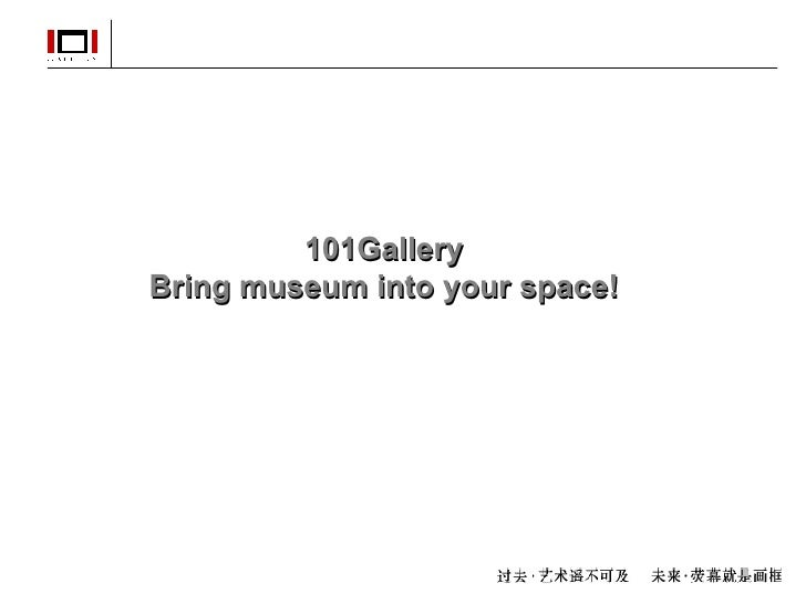 101Gallery Bring museum into your space!