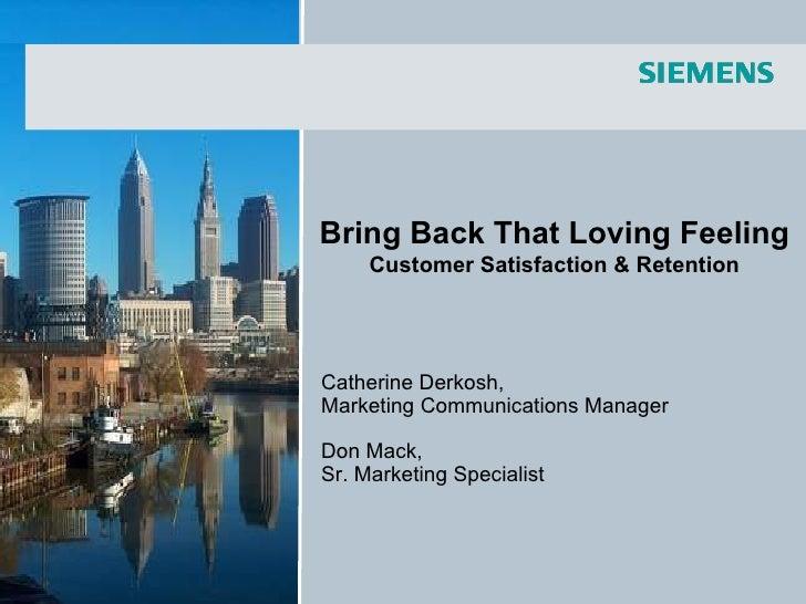 Catherine Derkosh, Marketing Communications Manager Don Mack, Sr. Marketing Specialist Bring Back That Loving Feeling Cust...