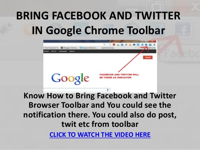 BRING FACEBOOK AND TWITTER  IN Google Chrome Toolbar  Know How to Bring Facebook and Twitter  Browser Toolbar and You coul...