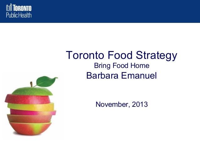 Toronto Food Strategy Bring Food Home  Barbara Emanuel November, 2013