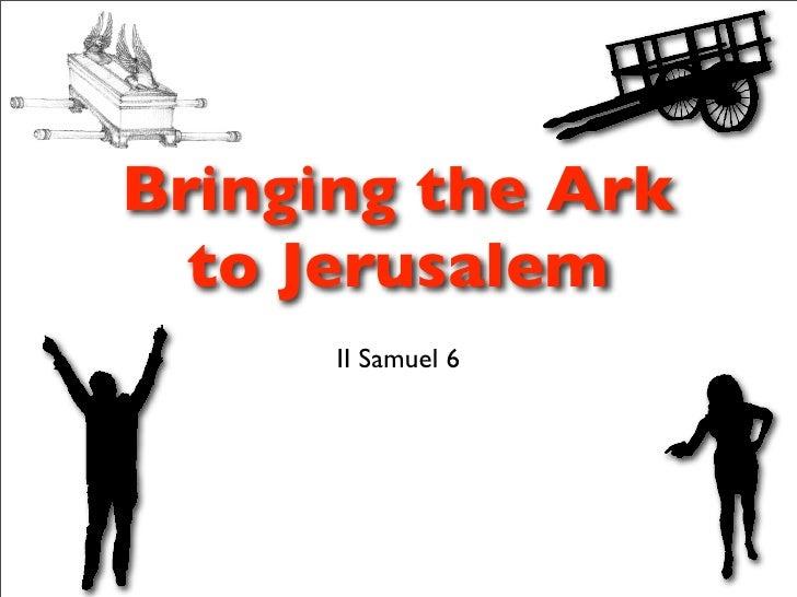 Bringing the Ark   to Jerusalem       II Samuel 6