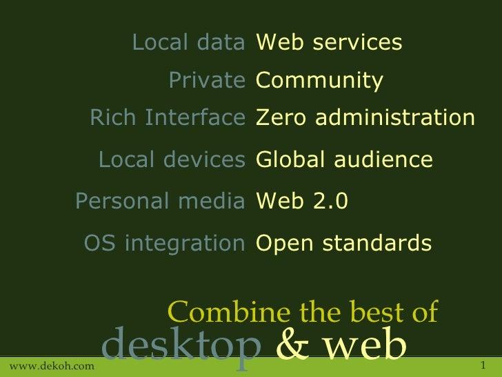 Combine the best of desktop  & web Local data Web services Private Community Rich Interface Zero administration Local devi...