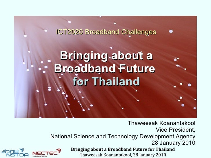 ICT2020 Broadband Challenges     Bringing about a  Broadband Future     for Thailand                              Thaweesa...