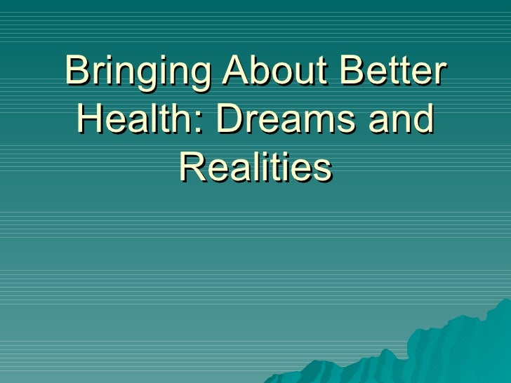 Bringing About Better Health   Dreams & Realities