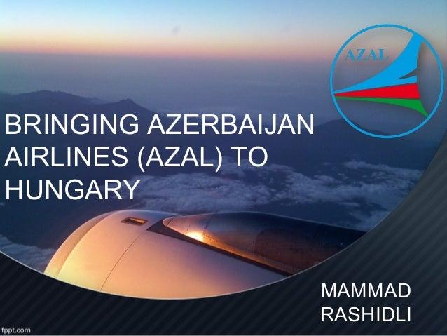 BRINGING AZERBAIJANAIRLINES (AZAL) TOHUNGARY                      MAMMAD                      RASHIDLI