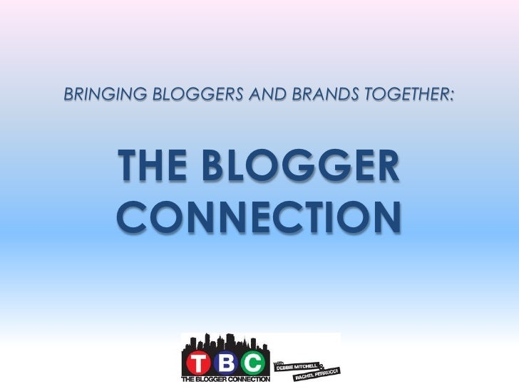 BRINGING BLOGGERS AND BRANDS TOGETHER:    THE BLOGGER    CONNECTION