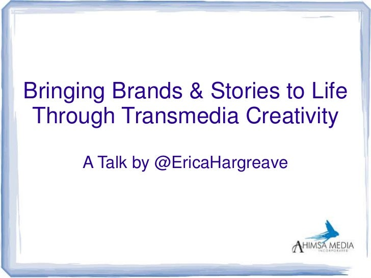 Bringing Brands & Stories to Life Through Transmedia Creativity      A Talk by @EricaHargreave