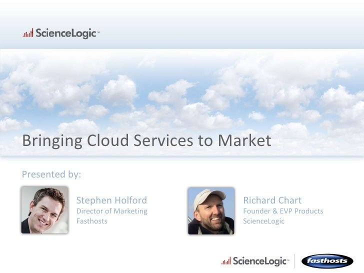 Bringing Cloud Services to Market Presented by:  Stephen Holford Director of Marketing Fasthosts Richard Chart Founder & E...