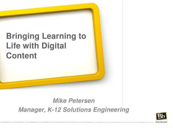 Bringing Learning to Life with Digital Content <br />Mike Petersen<br />Manager, K-12 Solutions Engineering<br />