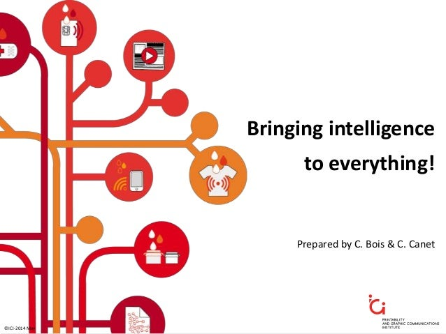 Bringing intelligence to everything! Prepared by C. Bois & C. Canet ©ICI-2014 May