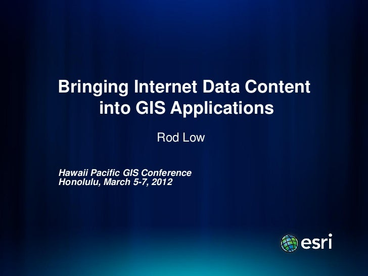 Bringing Internet Data Content     into GIS Applications                     Rod LowHawaii Pacific GIS ConferenceHonolulu,...