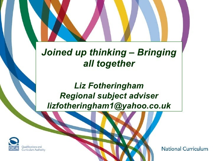Joined up thinking – Bringing all together Liz Fotheringham Regional subject adviser [email_address]
