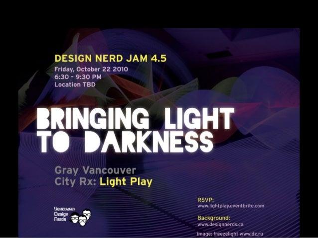 Bringing Light to Darkness - Nerd Jam 4.5 Presentation