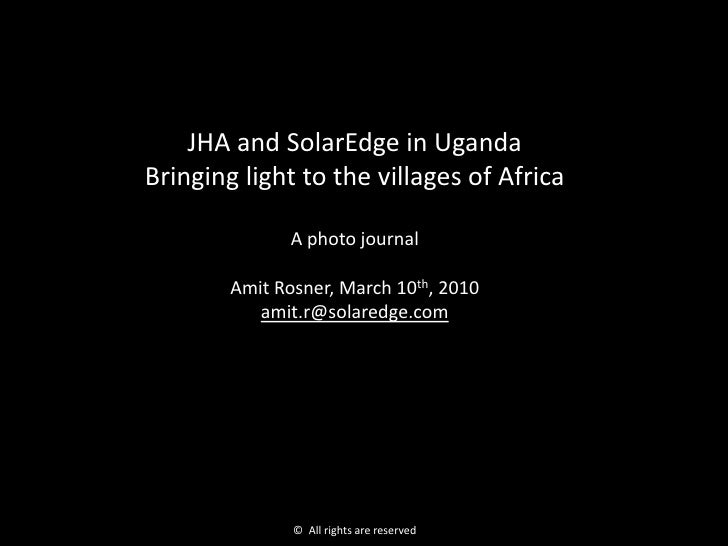 JHA and SolarEdge in UgandaBringing light to the villages of Africa               A photo journal        Amit Rosner, Marc...