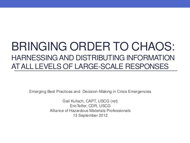 BRINGING ORDER TO CHAOS:HARNESSING AND DISTRIBUTING INFORMATIONAT ALL LEVELS OF LARGE-SCALE RESPONSES    Emerging Best Pra...