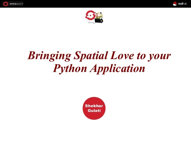 OPENSHIFT Workshop PRESENTED BY Shekhar Gulati Bringing Spatial Love to your Python Application