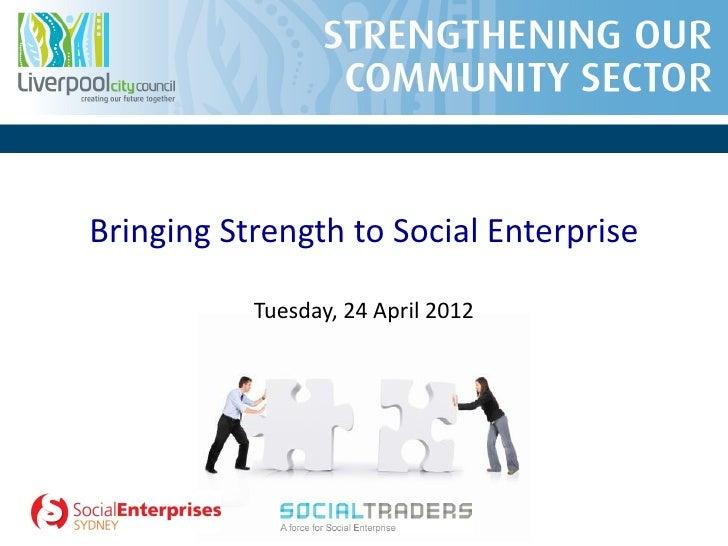 Bringing Strength to Social Enterprise           Tuesday, 24 April 2012