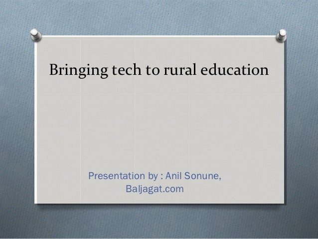 Bringing tech to rural education     Presentation by : Anil Sonune,             Baljagat.com