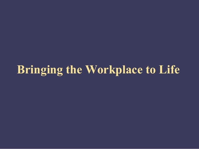 Bringing the Workplace to Life