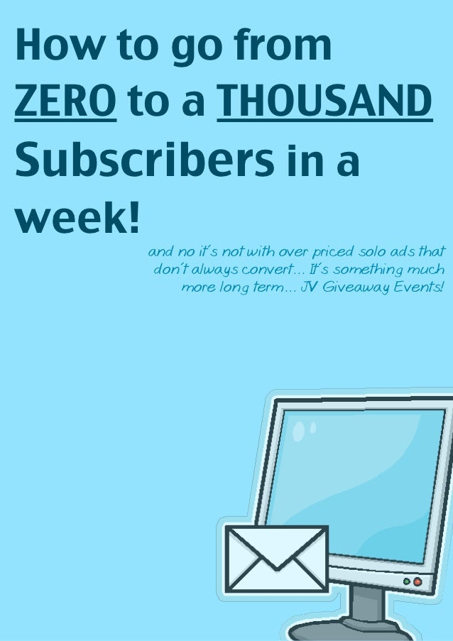 How to go fromZERO to a THOUSANDSubscribers in aweek!     and no it's not with over priced solo ads that      don't always...