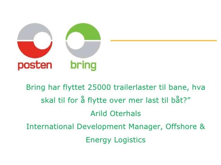 """Bring har flyttet 25000 trailerlaster til bane, hva skal til for å flytte over mer last til båt?""""Arild OterhalsInternation..."""