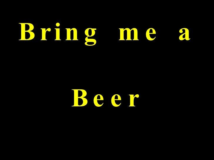 Bring me a Beer