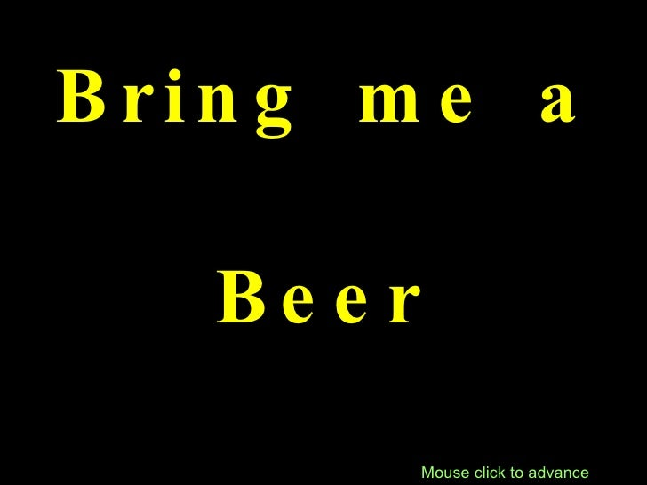 Bring me a Beer Mouse click to advance