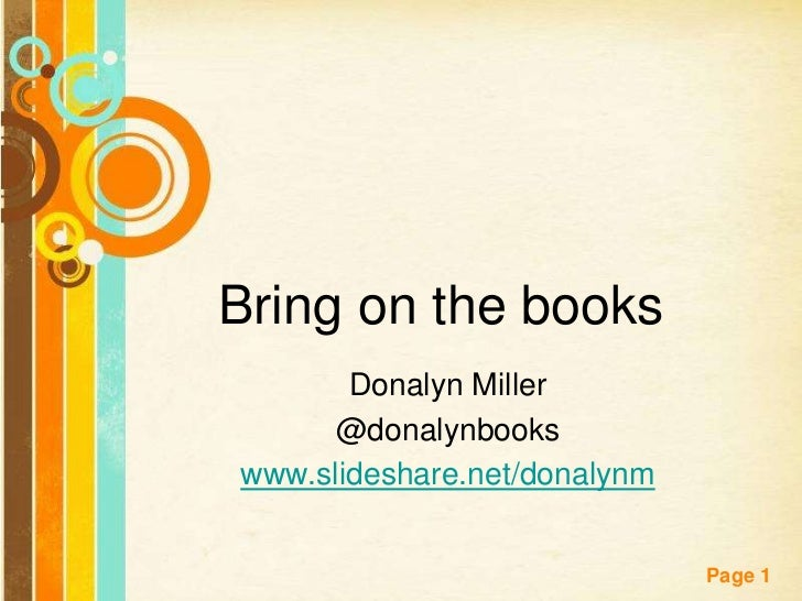 Bring on the books       Donalyn Miller     @donalynbookswww.slideshare.net/donalynm                              Page 1