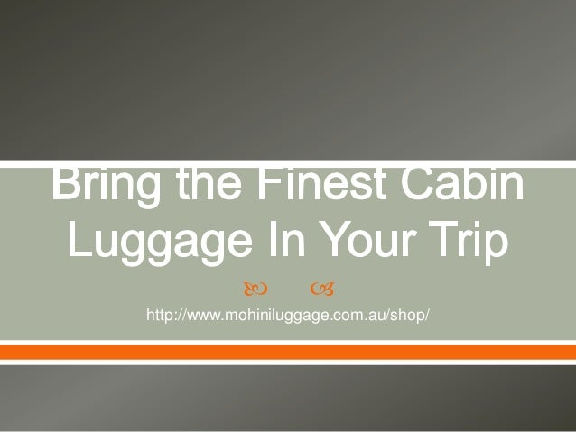Bring the finest cabin luggage in your trip