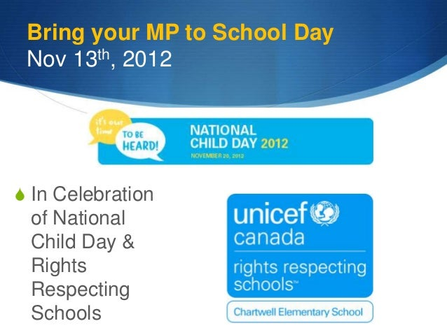 Bring your MP to School Day Nov 13th, 2012 In Celebration of National Child Day & Rights Respecting Schools