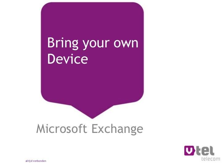 Bring your own                   Device        Microsoft Exchangealtijd verbonden