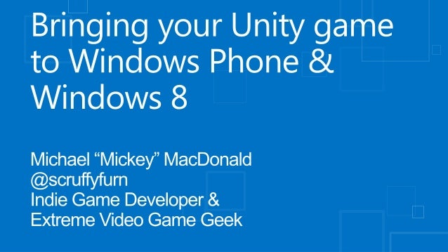 Bringing your Unity game to Windows and Windows Phone with Michael MacDonald