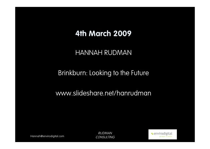 4th March 2009                             HANNAH RUDMAN                     Brinkburn: Looking to the Future             ...