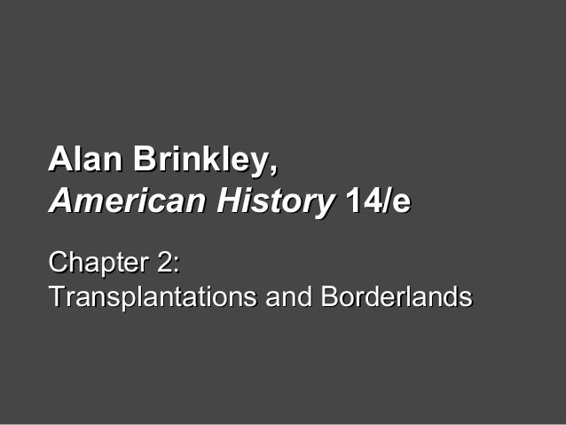 Alan Brinkley,Alan Brinkley, American HistoryAmerican History 14/e14/e Chapter 2:Chapter 2: Transplantations and Borderlan...