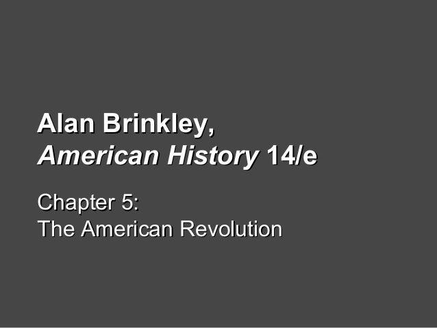 Alan Brinkley,Alan Brinkley, American HistoryAmerican History 14/e14/e Chapter 5:Chapter 5: The American RevolutionThe Ame...