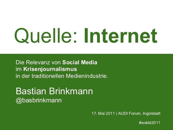 Quelle: InternetDie Relevanz von Social Mediaim Krisenjournalismusin der traditionellen Medienindustrie.Bastian Brinkmann@...
