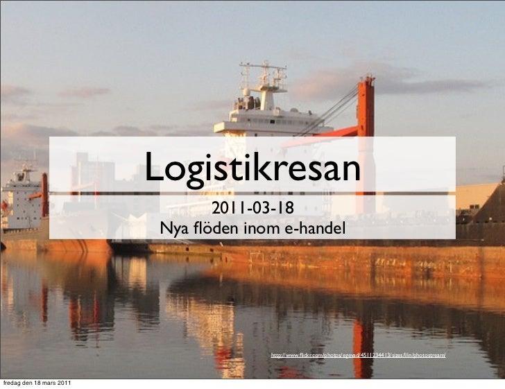 Logistikresan                                2011-03-18                          Nya flöden inom e-handel                  ...