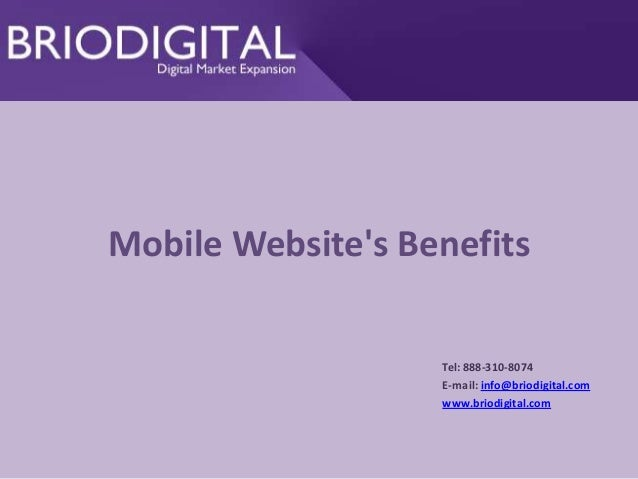 Mobile Website's Benefits Tel: 888-310-8074 E-mail: info@briodigital.com www.briodigital.com