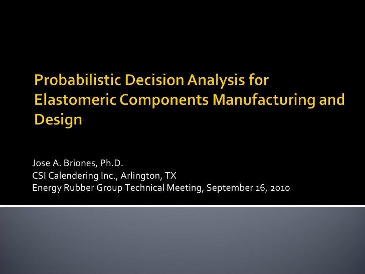 Brioneja   Probabilistic Decision Analysis For Elastomeric Components Sep 16, 2010   Jose A  Briones