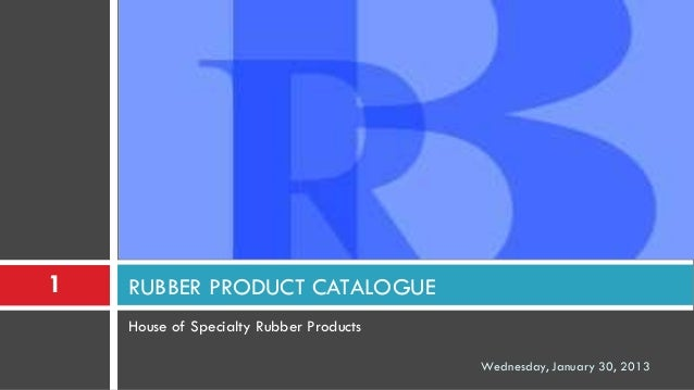 1   RUBBER PRODUCT CATALOGUE    House of Specialty Rubber Products                                         Wednesday, Janu...